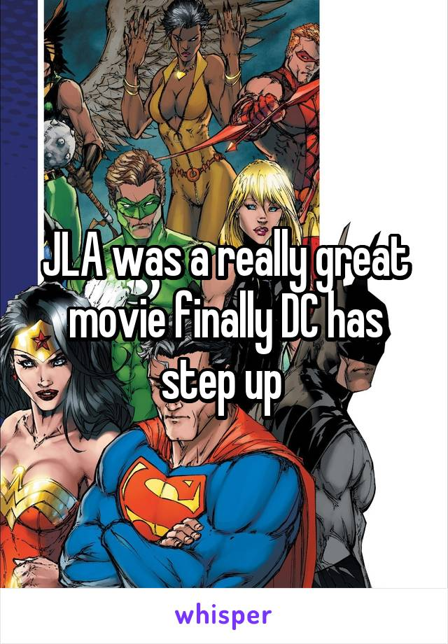 JLA was a really great movie finally DC has step up