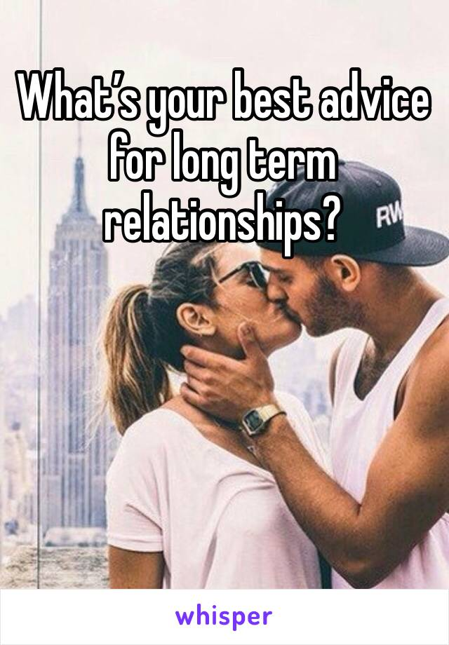 What's your best advice for long term relationships?