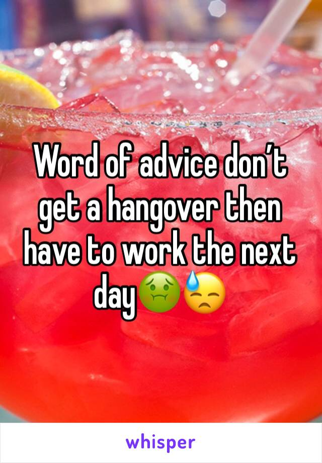 Word of advice don't get a hangover then have to work the next day🤢😓