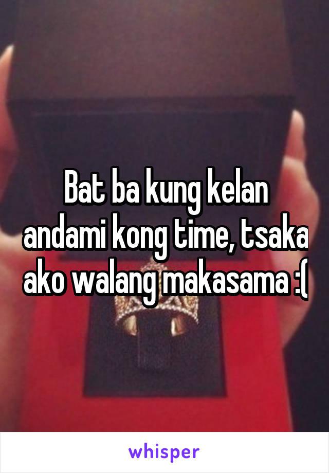 Bat ba kung kelan andami kong time, tsaka ako walang makasama :(