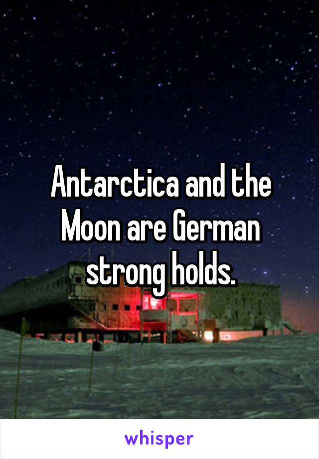 Antarctica and the Moon are German strong holds.