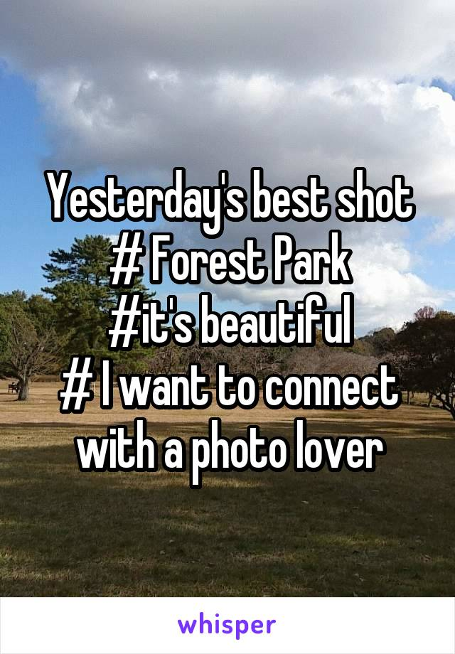 Yesterday's best shot # Forest Park #it's beautiful # I want to connect with a photo lover