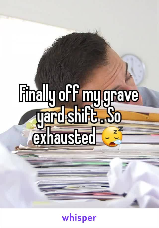 Finally off my grave yard shift . So exhausted 😪