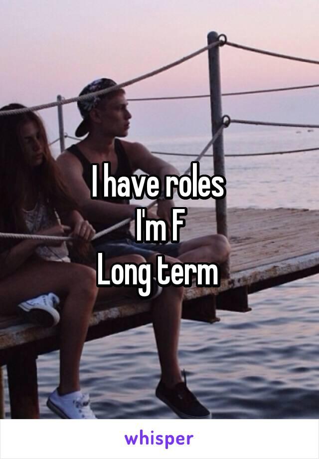 I have roles  I'm F Long term