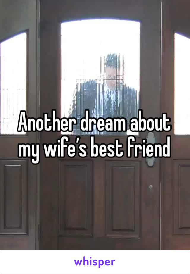 Another dream about my wife's best friend