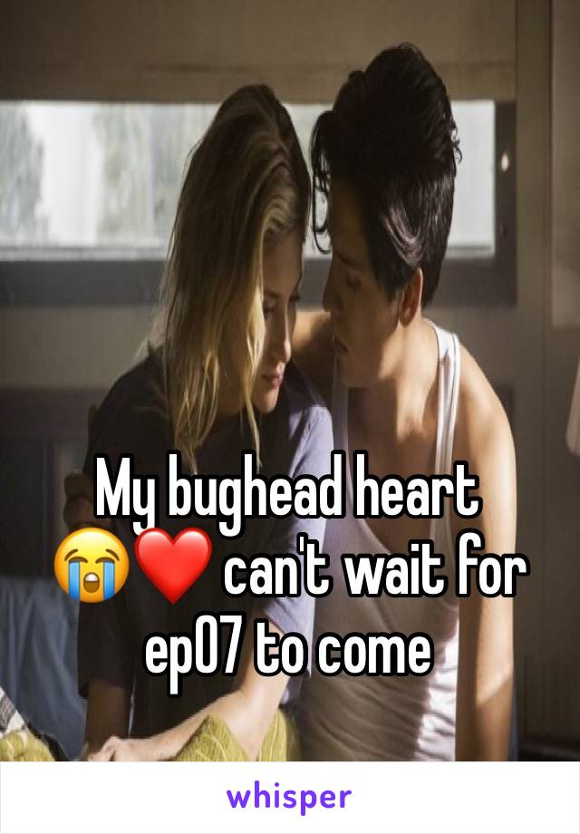 My bughead heart  😭❤️ can't wait for ep07 to come
