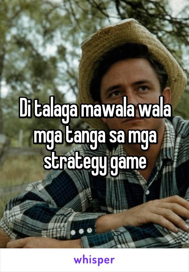 Di talaga mawala wala mga tanga sa mga strategy game