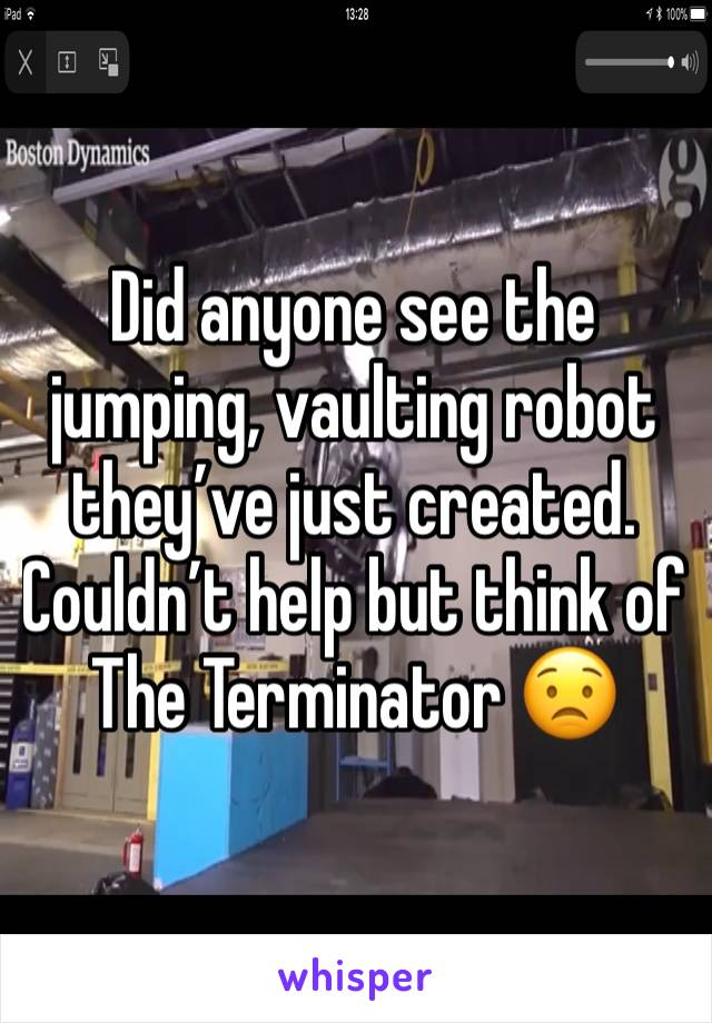 Did anyone see the jumping, vaulting robot they've just created. Couldn't help but think of The Terminator 😟