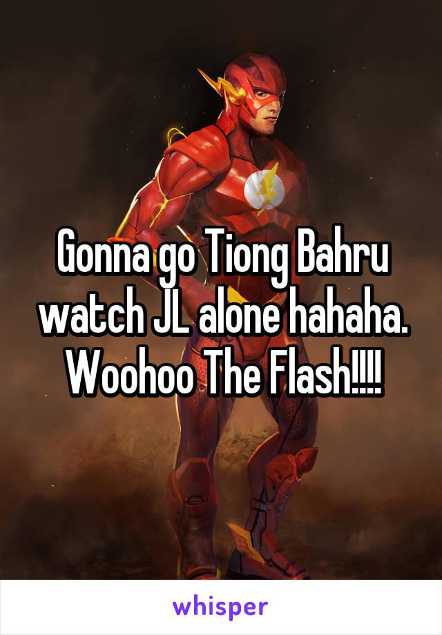 Gonna go Tiong Bahru watch JL alone hahaha. Woohoo The Flash!!!!