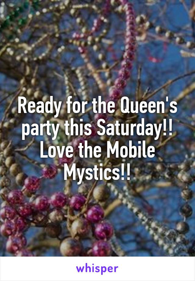 Ready for the Queen's party this Saturday!! Love the Mobile Mystics!!
