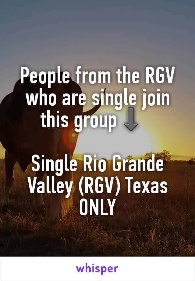 People from the RGV who are single join this group⬇     Single Rio Grande Valley (RGV) Texas ONLY