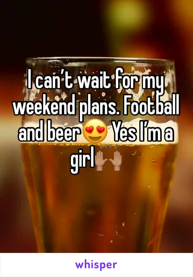 I can't wait for my weekend plans. Football and beer😍 Yes I'm a girl🙌🏽