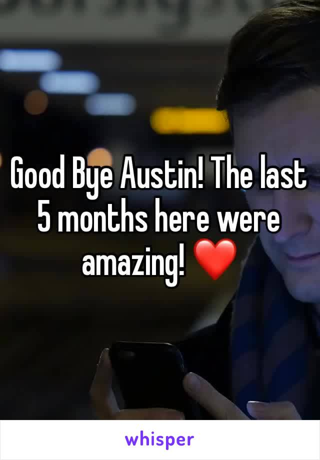Good Bye Austin! The last 5 months here were amazing! ❤️