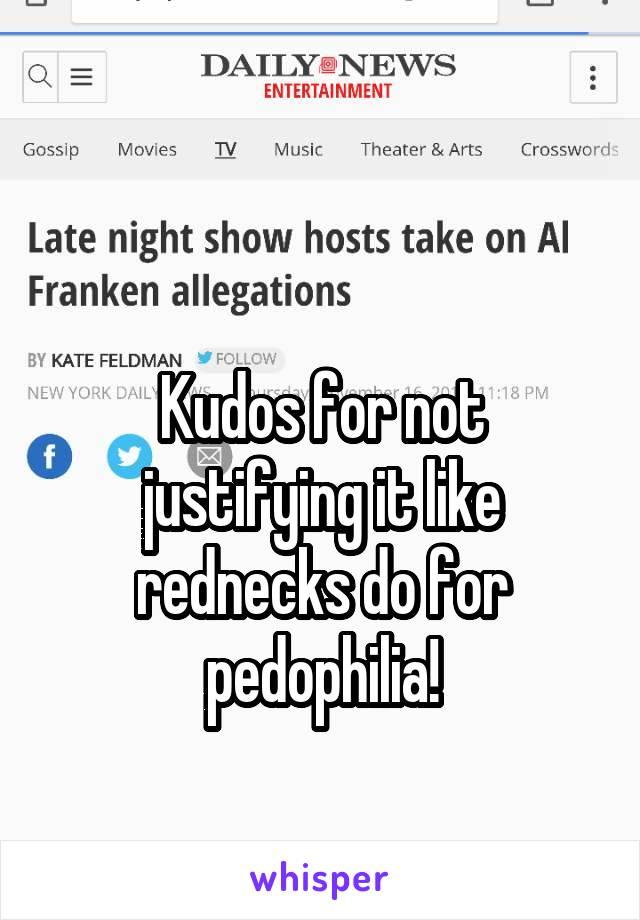 Kudos for not justifying it like rednecks do for pedophilia!