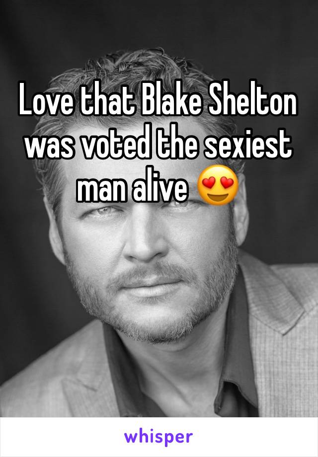 Love that Blake Shelton was voted the sexiest man alive 😍
