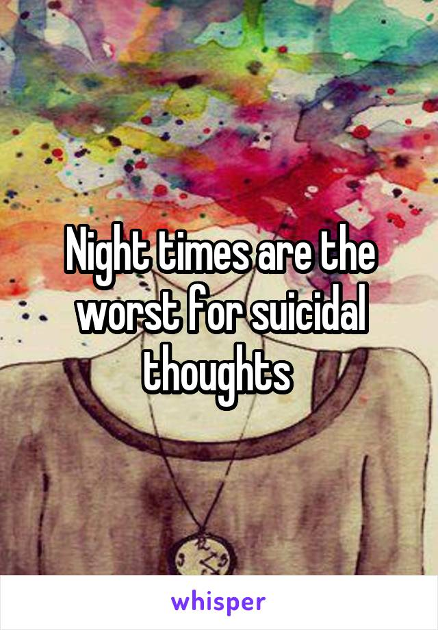 Night times are the worst for suicidal thoughts