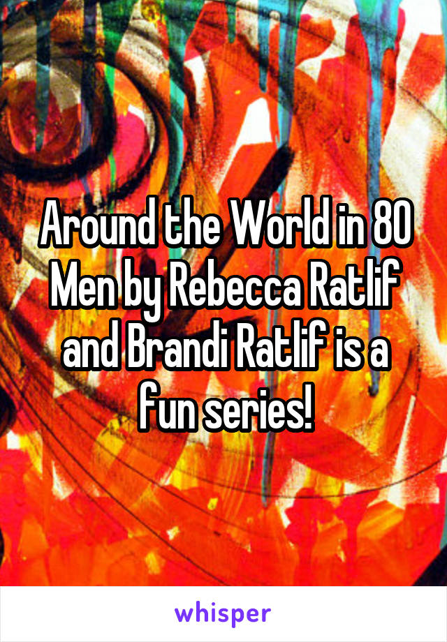 Around the World in 80 Men by Rebecca Ratlif and Brandi Ratlif is a fun series!