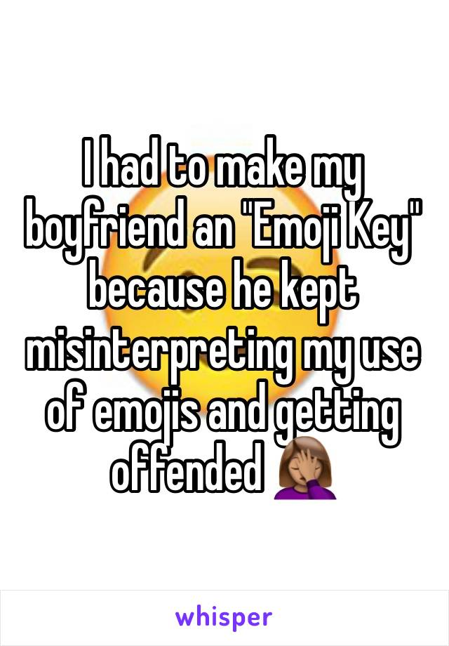 """I had to make my boyfriend an """"Emoji Key"""" because he kept misinterpreting my use of emojis and getting offended 🤦🏽♀️"""