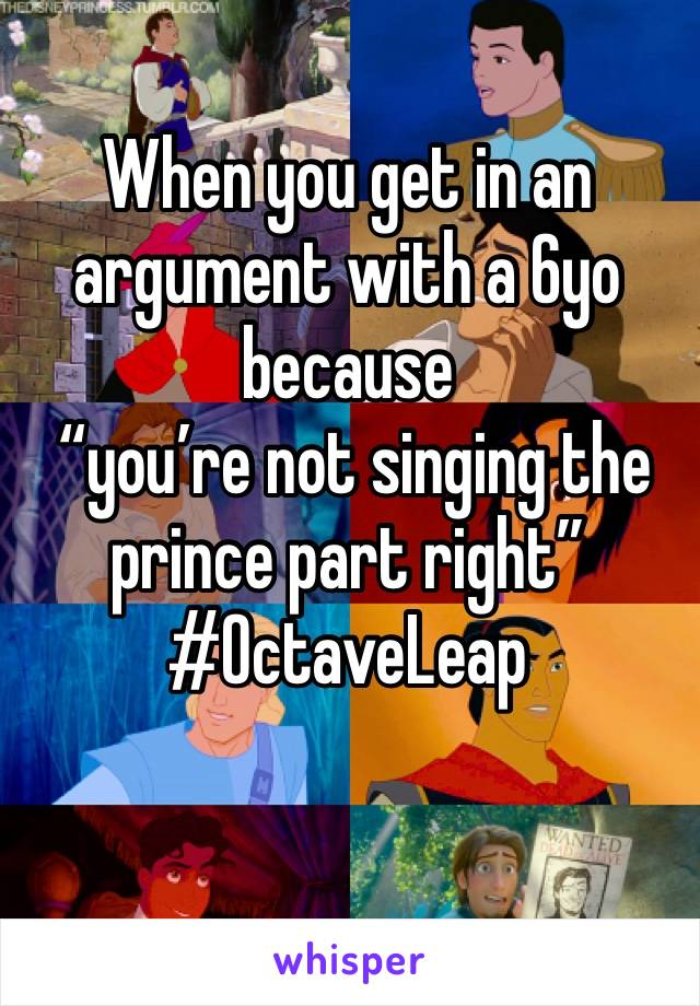 """When you get in an argument with a 6yo because  """"you're not singing the prince part right"""" #OctaveLeap"""