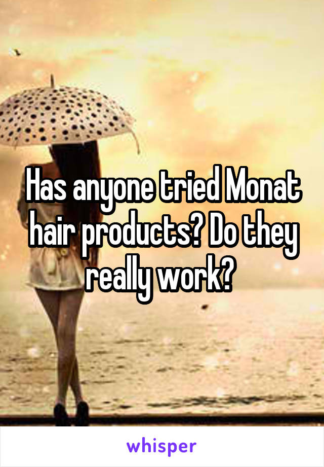 Has anyone tried Monat hair products? Do they really work?