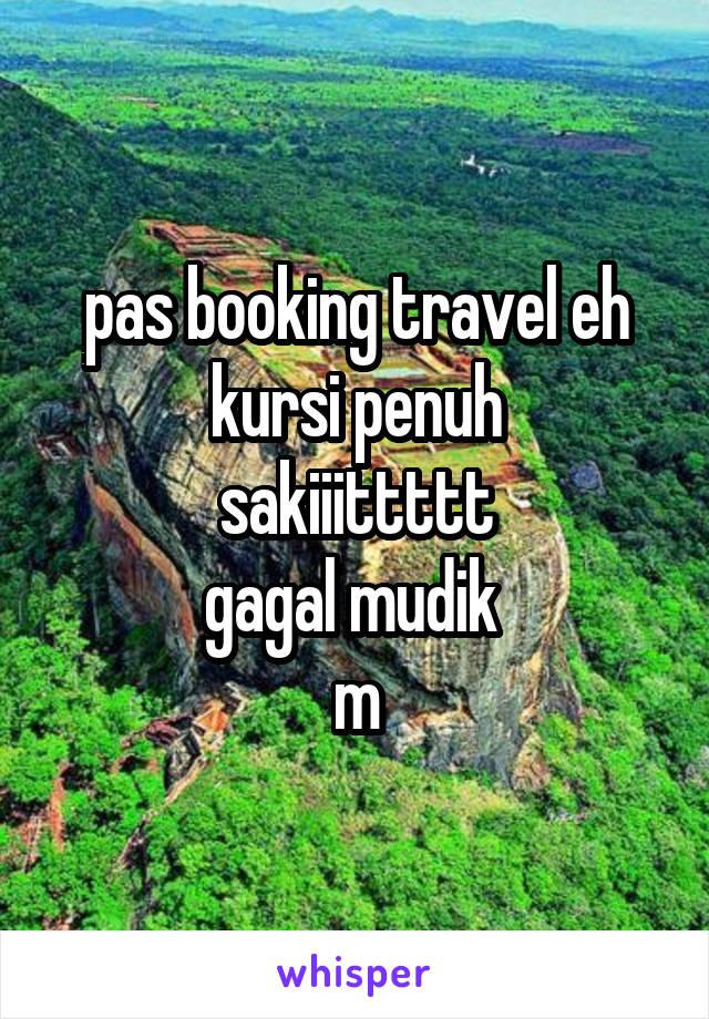 pas booking travel eh kursi penuh sakiiittttt gagal mudik  m