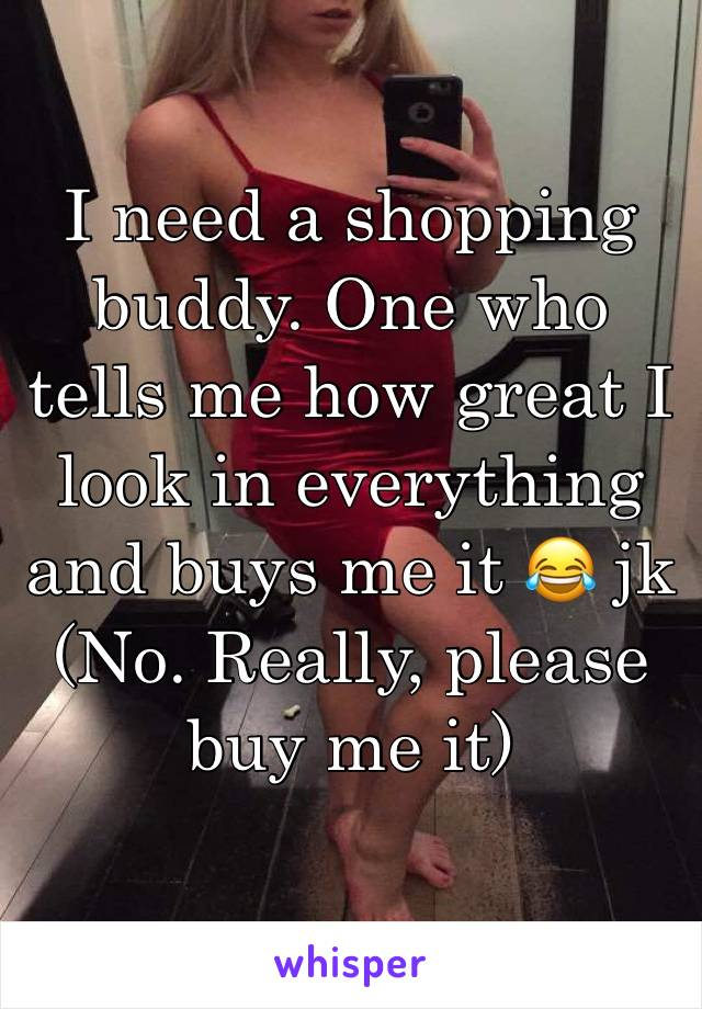 I need a shopping buddy. One who tells me how great I look in everything and buys me it 😂 jk (No. Really, please buy me it)