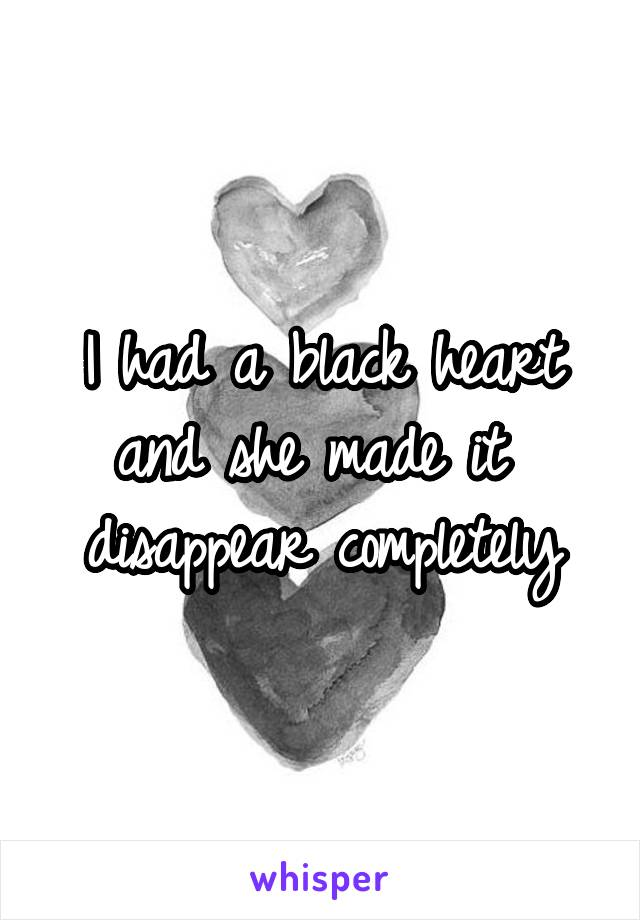 I had a black heart and she made it  disappear completely