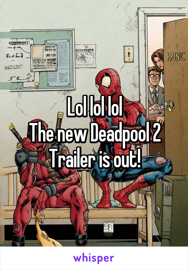Lol lol lol The new Deadpool 2 Trailer is out!