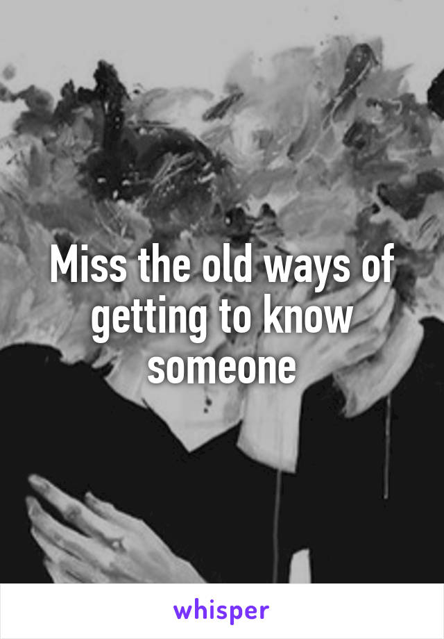Miss the old ways of getting to know someone
