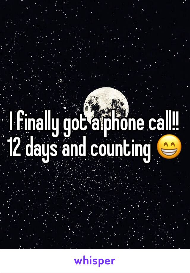 I finally got a phone call!! 12 days and counting 😁