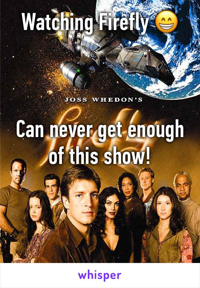 Watching Firefly 😁    Can never get enough of this show!