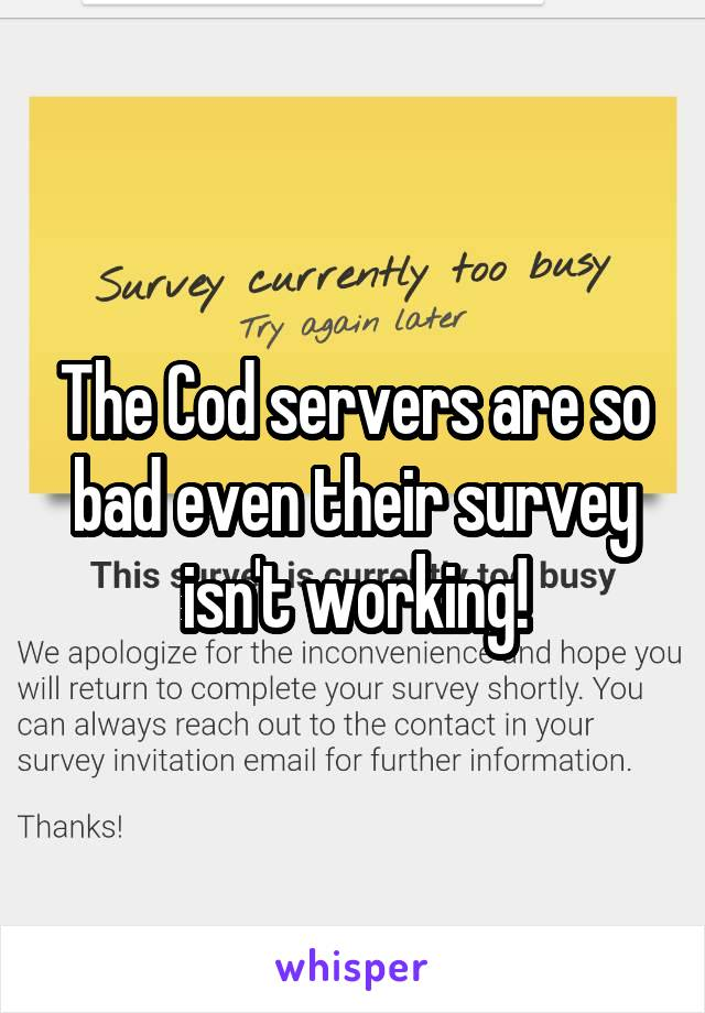 The Cod servers are so bad even their survey isn't working!