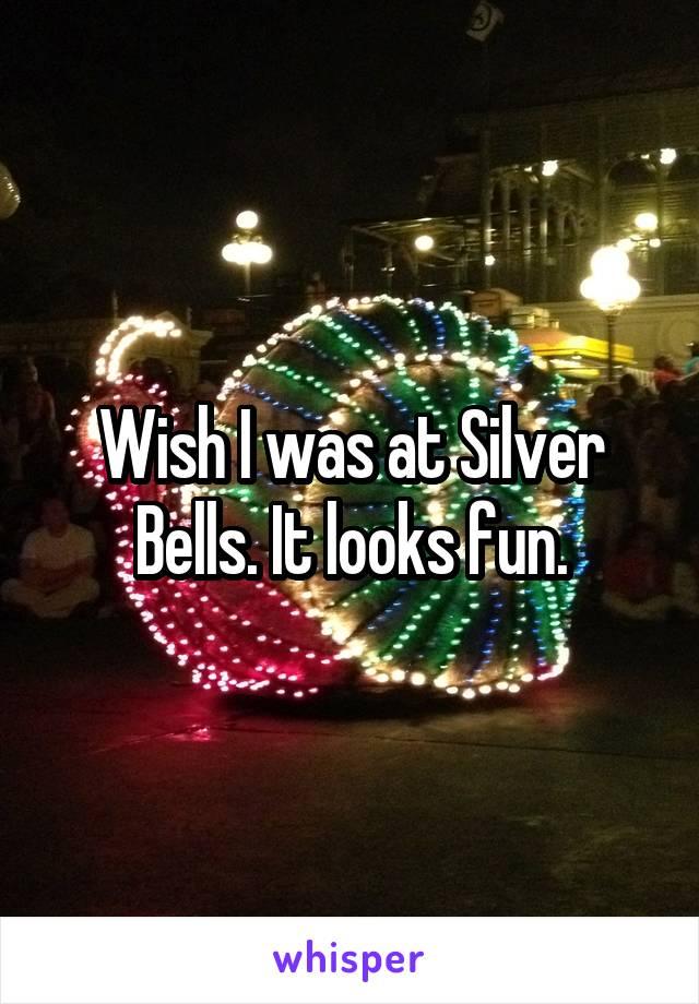 Wish I was at Silver Bells. It looks fun.