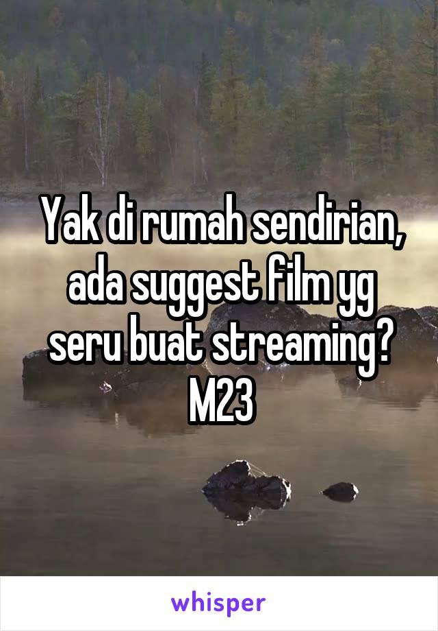 Yak di rumah sendirian, ada suggest film yg seru buat streaming? M23