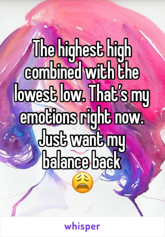 The highest high combined with the lowest low. That's my emotions right now. Just want my balance back 😩