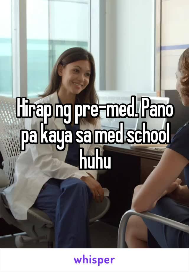 Hirap ng pre-med. Pano pa kaya sa med school huhu