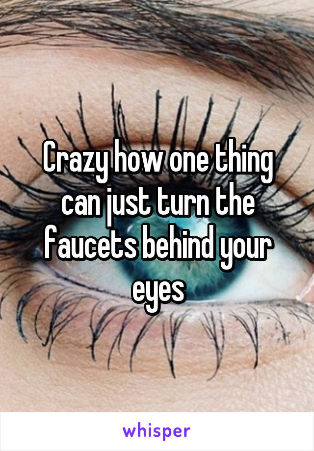 Crazy how one thing can just turn the faucets behind your eyes