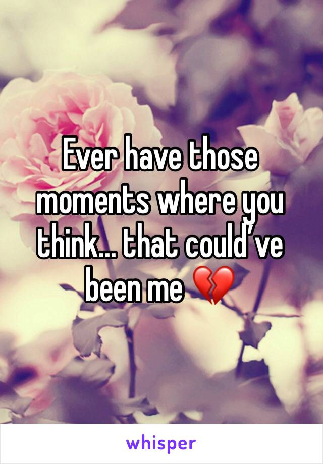 Ever have those moments where you think... that could've been me 💔
