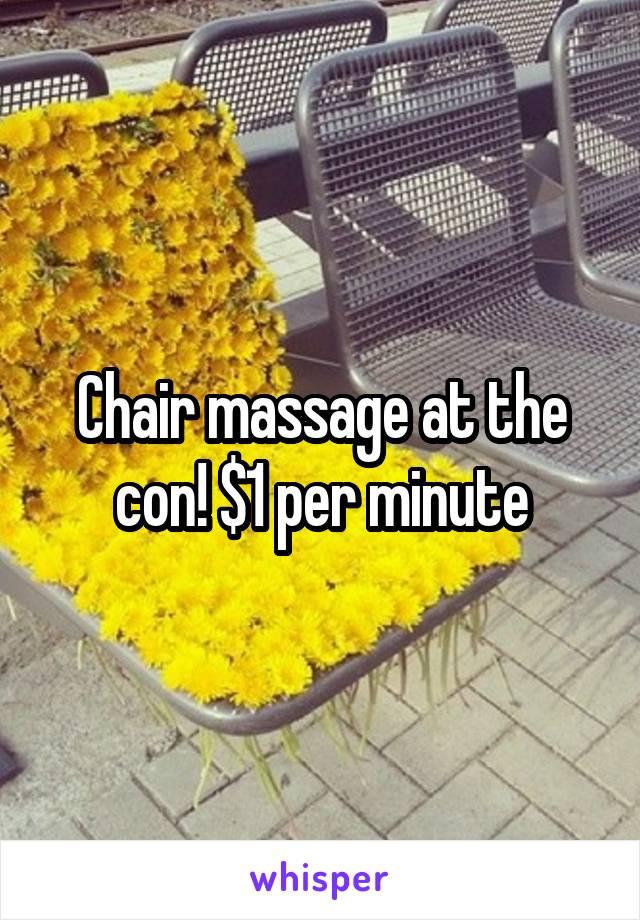 Chair massage at the con! $1 per minute