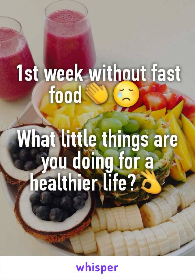 1st week without fast food👏😢   What little things are you doing for a healthier life?👌