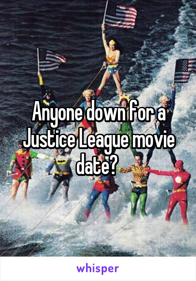 Anyone down for a Justice League movie date?