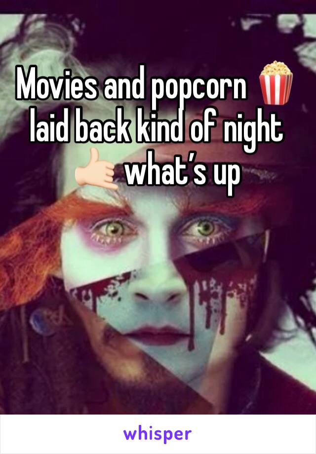 Movies and popcorn 🍿 laid back kind of night 🤙🏻 what's up