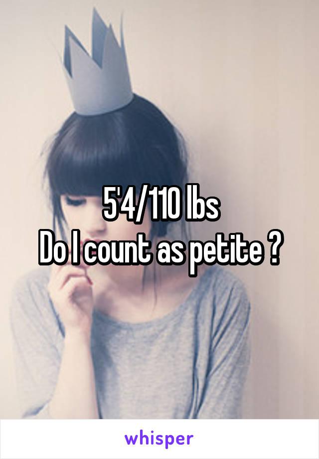 5'4/110 lbs Do I count as petite ?