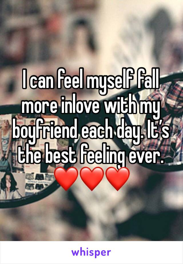 I can feel myself fall more inlove with my boyfriend each day. It's the best feeling ever. ❤️❤️❤️