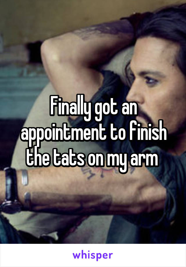 Finally got an appointment to finish the tats on my arm