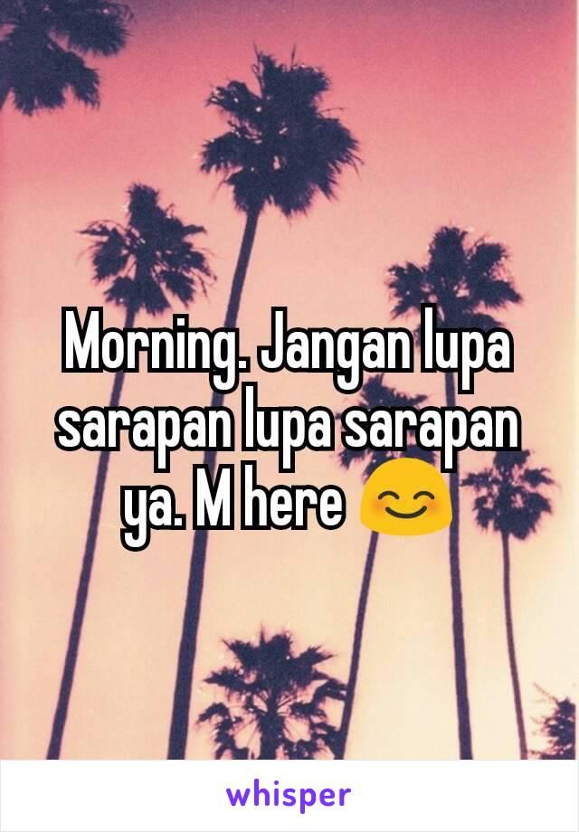 Morning. Jangan lupa sarapan lupa sarapan ya. M here 😊