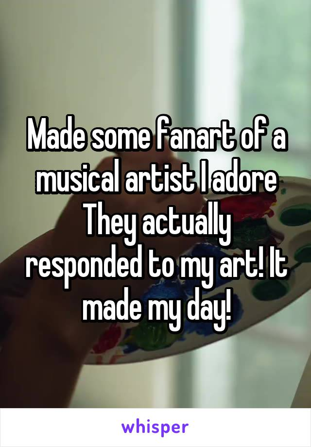 Made some fanart of a musical artist I adore They actually responded to my art! It made my day!