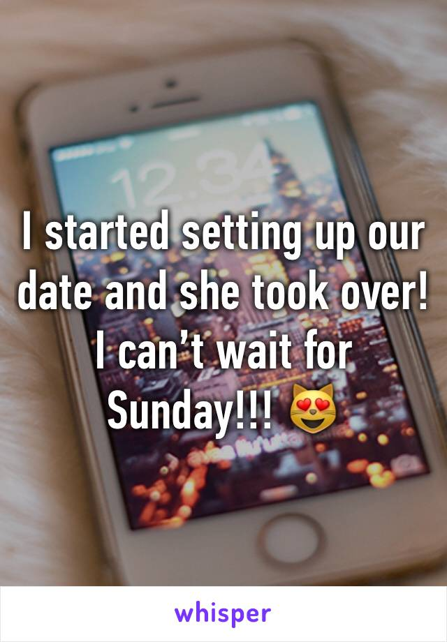 I started setting up our date and she took over!   I can't wait for Sunday!!! 😻