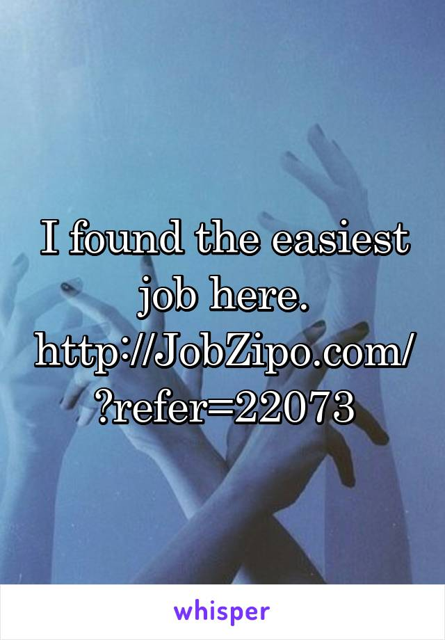 I found the easiest job here. http://JobZipo.com/?refer=22073