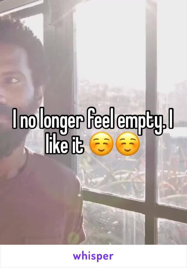 I no longer feel empty. I like it ☺️☺️